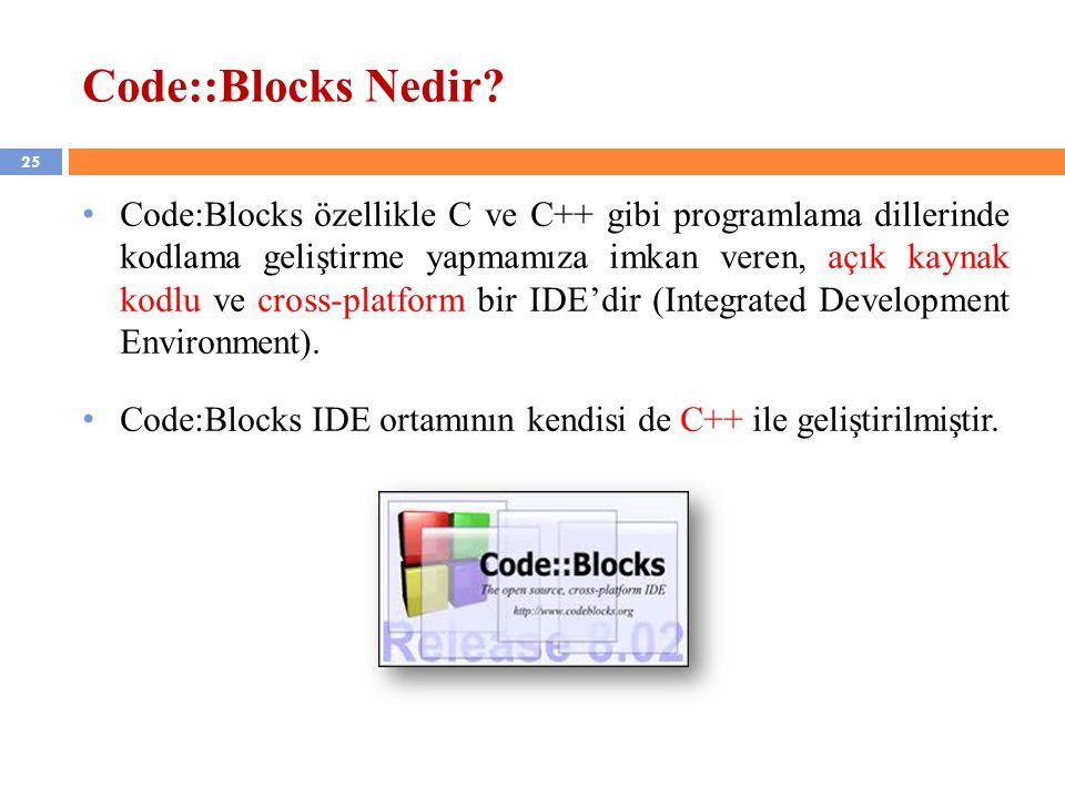 25 Code::Blocks Nedir? Code:Blocks özellikle C ve C++ gibi programlama dillerinde kodlama geliştirme yapmamıza imkan veren, açık kaynak kodlu ve cross