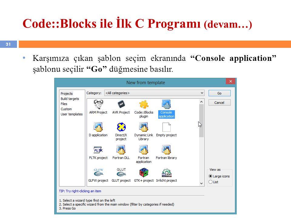"""31 Code::Blocks ile İlk C Programı (devam…) Karşımıza çıkan şablon seçim ekranında """"Console application"""" şablonu seçilir """"Go"""" düğmesine basılır."""