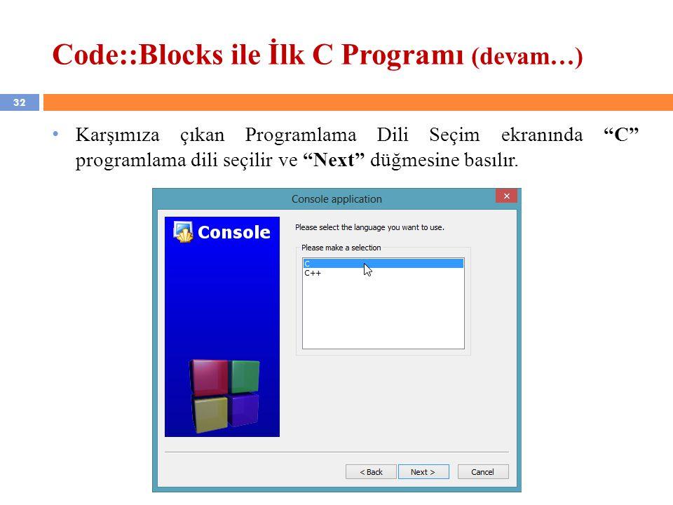 """32 Code::Blocks ile İlk C Programı (devam…) Karşımıza çıkan Programlama Dili Seçim ekranında """"C"""" programlama dili seçilir ve """"Next"""" düğmesine basılır."""