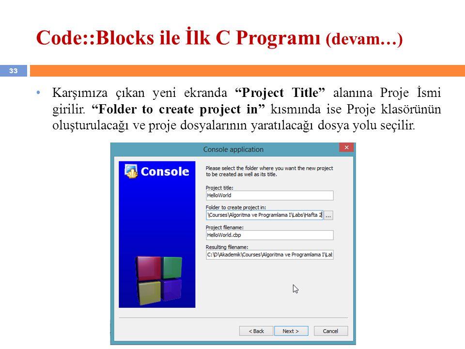 """33 Code::Blocks ile İlk C Programı (devam…) Karşımıza çıkan yeni ekranda """"Project Title"""" alanına Proje İsmi girilir. """"Folder to create project in"""" kıs"""