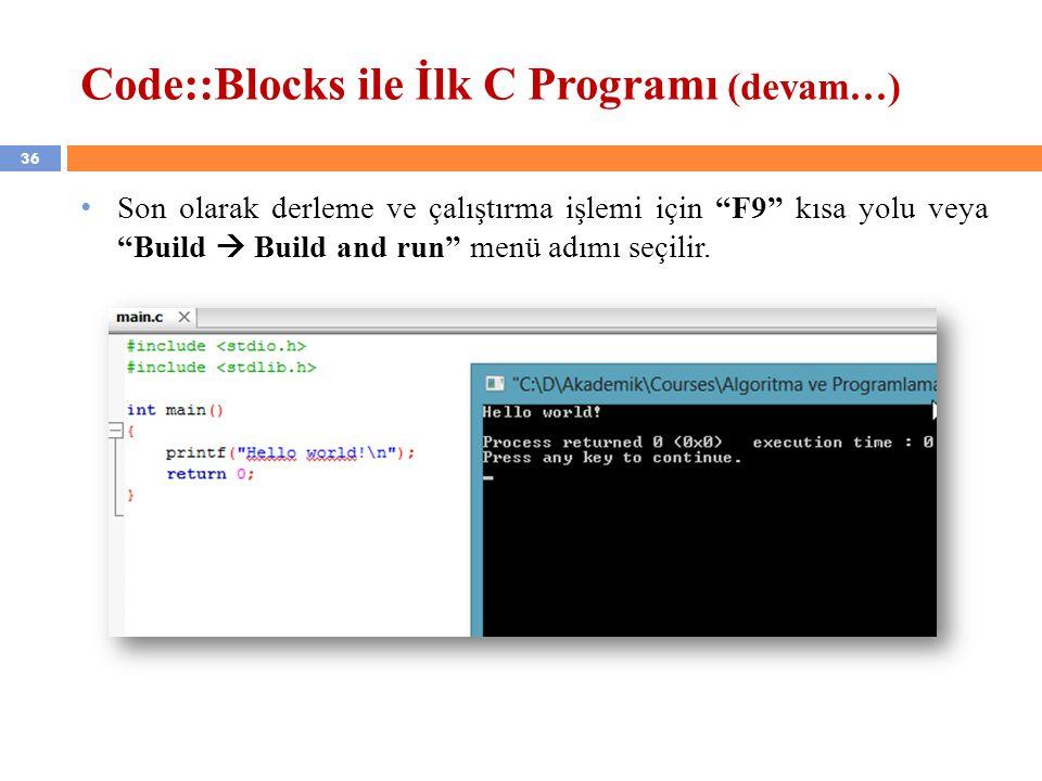 """36 Code::Blocks ile İlk C Programı (devam…) Son olarak derleme ve çalıştırma işlemi için """"F9"""" kısa yolu veya """"Build  Build and run"""" menü adımı seçili"""