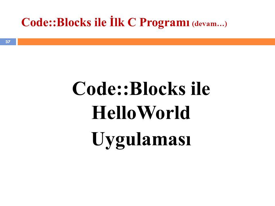 37 Code::Blocks ile İlk C Programı (devam…) Code::Blocks ile HelloWorld Uygulaması