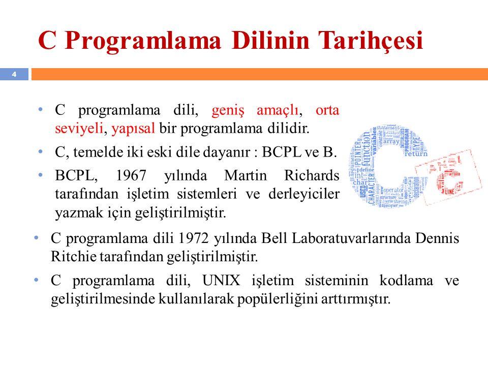 C programlama dili, geniş amaçlı, orta seviyeli, yapısal bir programlama dilidir. C, temelde iki eski dile dayanır : BCPL ve B. BCPL, 1967 yılında Mar