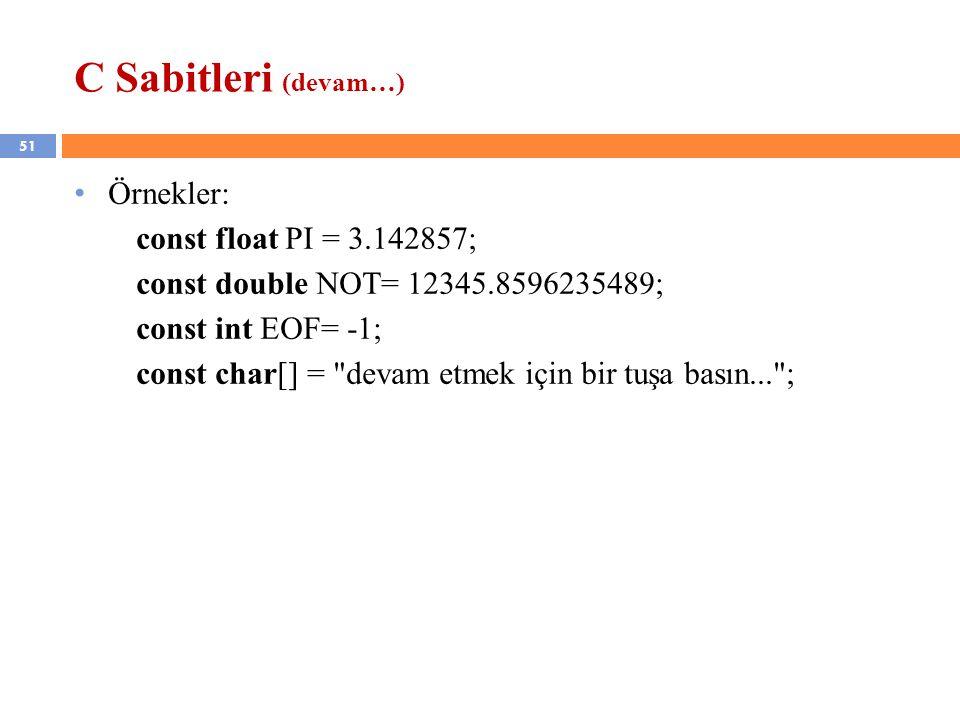 51 C Sabitleri (devam…) Örnekler: const float PI = 3.142857; const double NOT= 12345.8596235489; const int EOF= -1; const char[] =