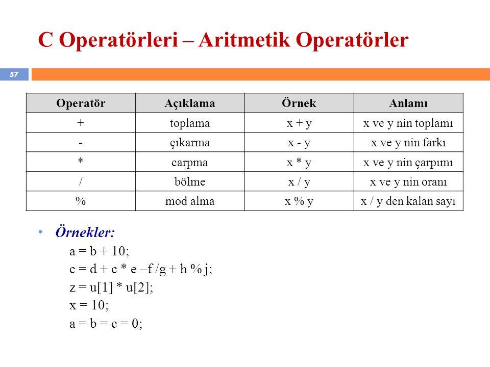 57 C Operatörleri – Aritmetik Operatörler OperatörAçıklamaÖrnekAnlamı +toplamax + yx ve y nin toplamı -çıkarmax - yx ve y nin farkı *carpmax * yx ve y