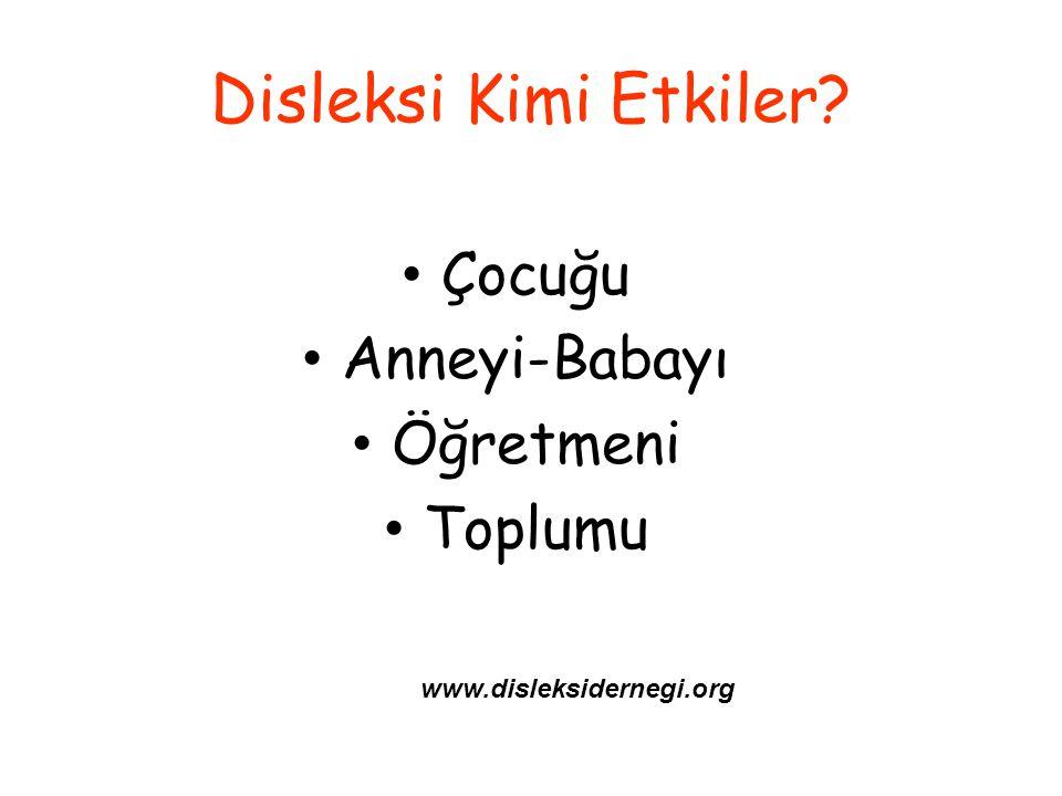 Disleksi Kimi Etkiler? Çocuğu Anneyi-Babayı Öğretmeni Toplumu www.disleksidernegi.org