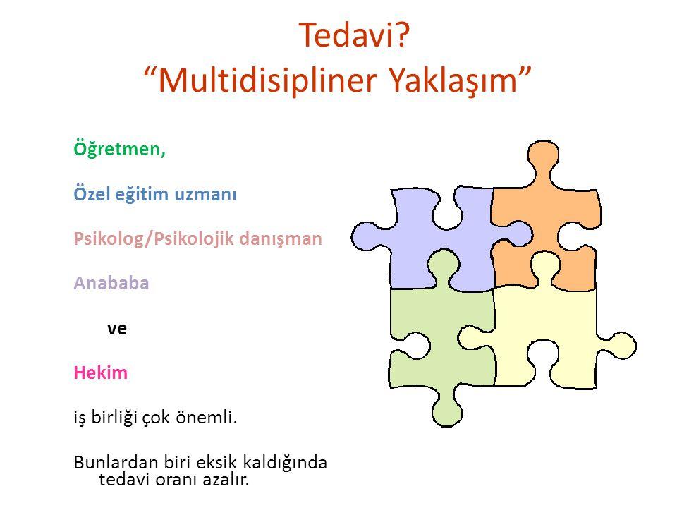 """Tedavi? """"Multidisipliner Yaklaşım"""" Öğretmen, Özel eğitim uzmanı Psikolog/Psikolojik danışman Anababa ve Hekim iş birliği çok önemli. Bunlardan biri ek"""