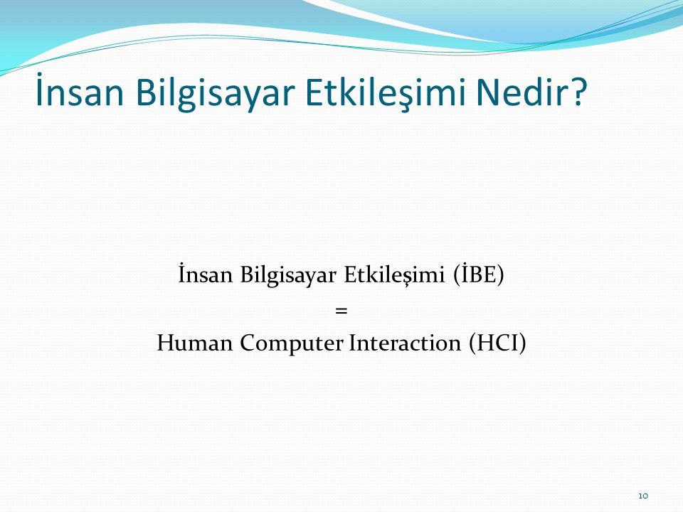 İnsan Bilgisayar Etkileşimi Nedir? İnsan Bilgisayar Etkileşimi (İBE) = Human Computer Interaction (HCI) 10