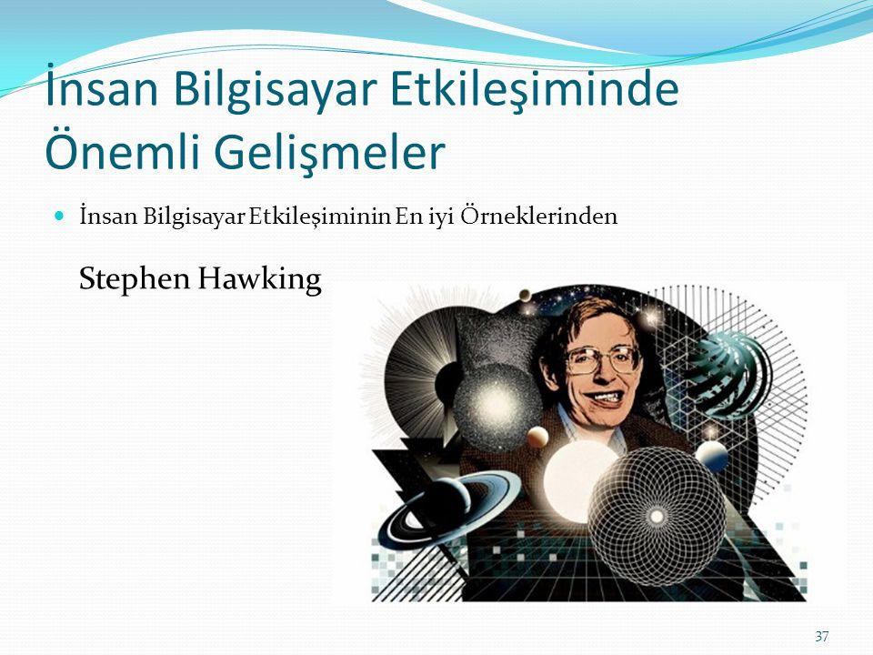 İnsan Bilgisayar Etkileşiminde Önemli Gelişmeler İnsan Bilgisayar Etkileşiminin En iyi Örneklerinden Stephen Hawking 37
