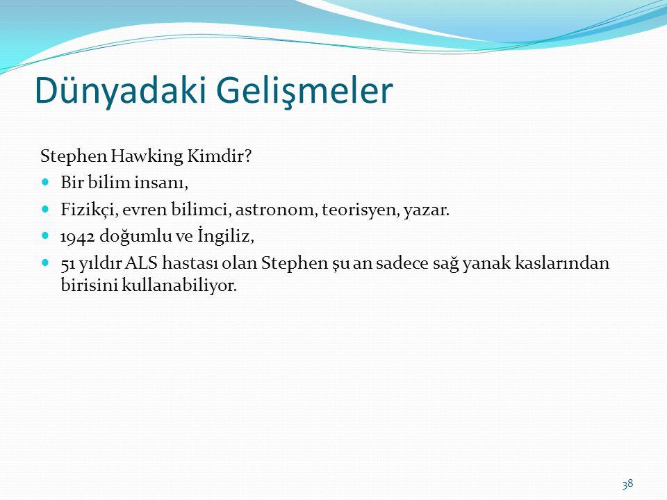 Dünyadaki Gelişmeler Stephen Hawking Kimdir? Bir bilim insanı, Fizikçi, evren bilimci, astronom, teorisyen, yazar. 1942 doğumlu ve İngiliz, 51 yıldır
