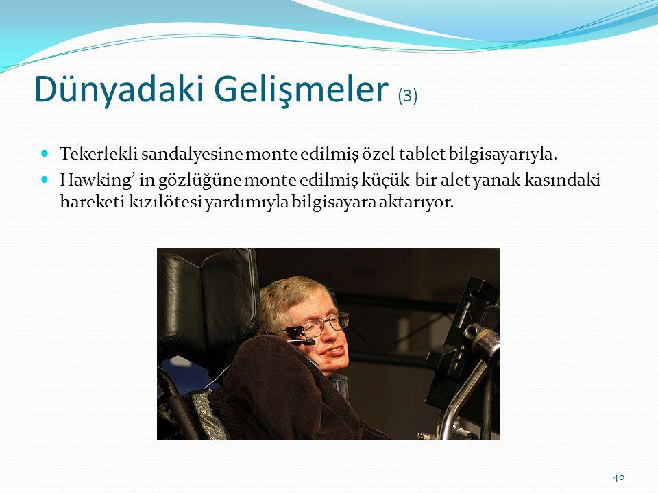 Dünyadaki Gelişmeler (3) Tekerlekli sandalyesine monte edilmiş özel tablet bilgisayarıyla. Hawking' in gözlüğüne monte edilmiş küçük bir alet yanak ka