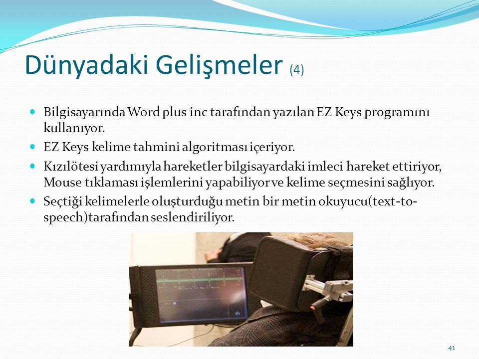 Dünyadaki Gelişmeler (4) Bilgisayarında Word plus inc tarafından yazılan EZ Keys programını kullanıyor. EZ Keys kelime tahmini algoritması içeriyor. K