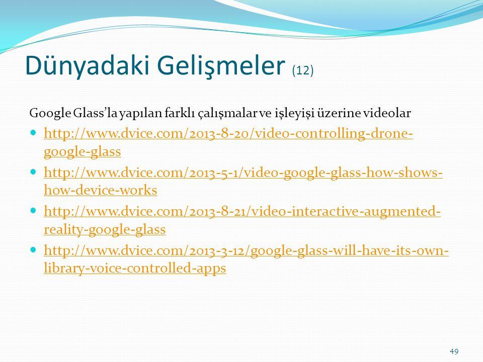 Dünyadaki Gelişmeler (12) Google Glass'la yapılan farklı çalışmalar ve işleyişi üzerine videolar http://www.dvice.com/2013-8-20/video-controlling-dron