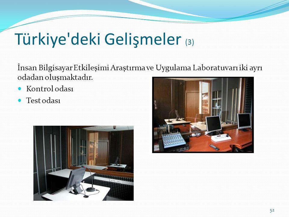 Türkiye'deki Gelişmeler (3) İnsan Bilgisayar Etkileşimi Araştırma ve Uygulama Laboratuvarı iki ayrı odadan oluşmaktadır. Kontrol odası Test odası 52