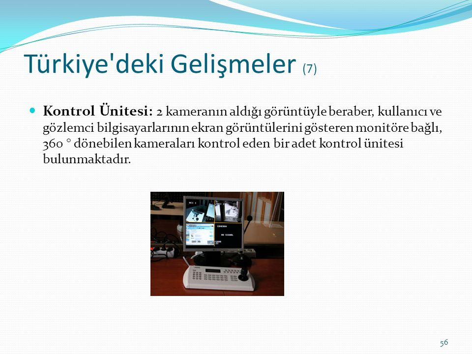 Türkiye'deki Gelişmeler (7) Kontrol Ünitesi: 2 kameranın aldığı görüntüyle beraber, kullanıcı ve gözlemci bilgisayarlarının ekran görüntülerini göster