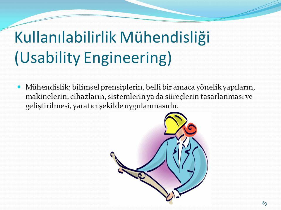 Kullanılabilirlik Mühendisliği (Usability Engineering) Mühendislik; bilimsel prensiplerin, belli bir amaca yönelik yapıların, makinelerin, cihazların,