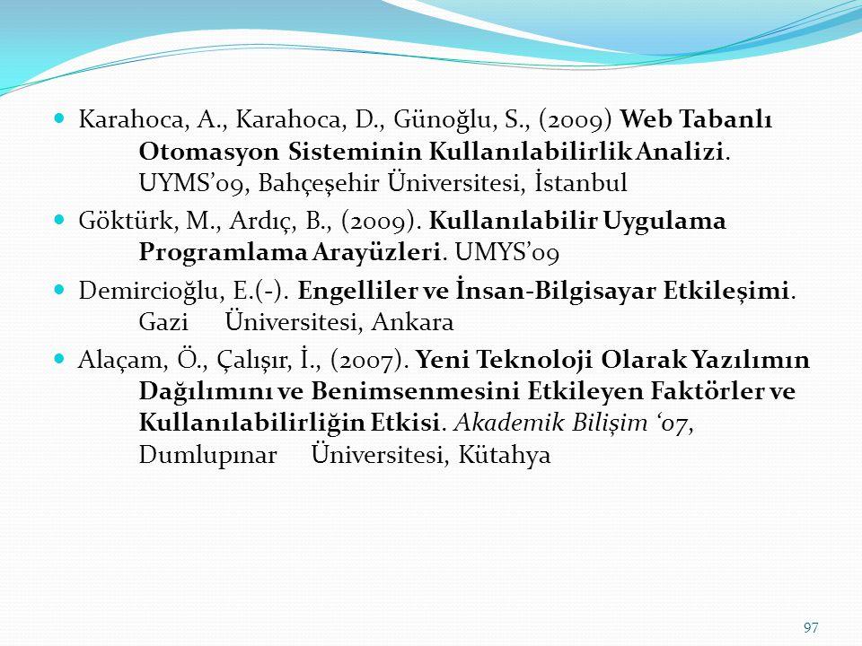 Karahoca, A., Karahoca, D., Günoğlu, S., (2009) Web Tabanlı Otomasyon Sisteminin Kullanılabilirlik Analizi. UYMS'09, Bahçeşehir Üniversitesi, İstanbul