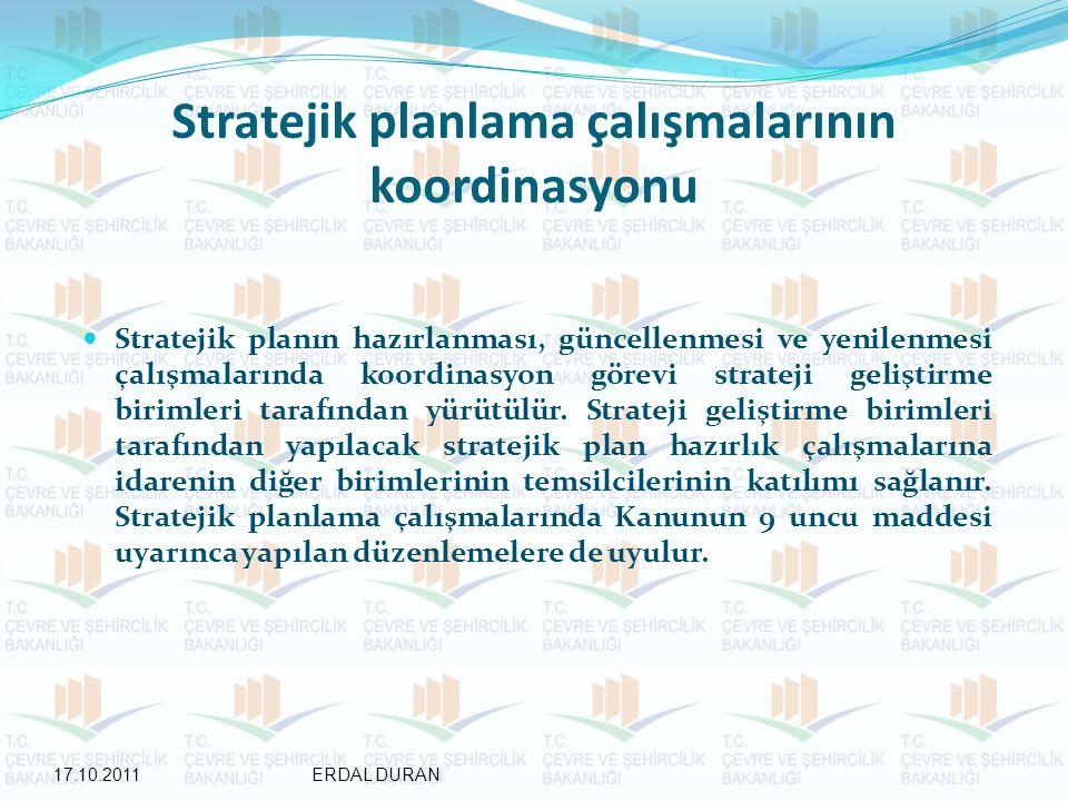 Stratejik planlama çalışmalarının koordinasyonu Stratejik planın hazırlanması, güncellenmesi ve yenilenmesi çalışmalarında koordinasyon görevi strateji geliştirme birimleri tarafından yürütülür.