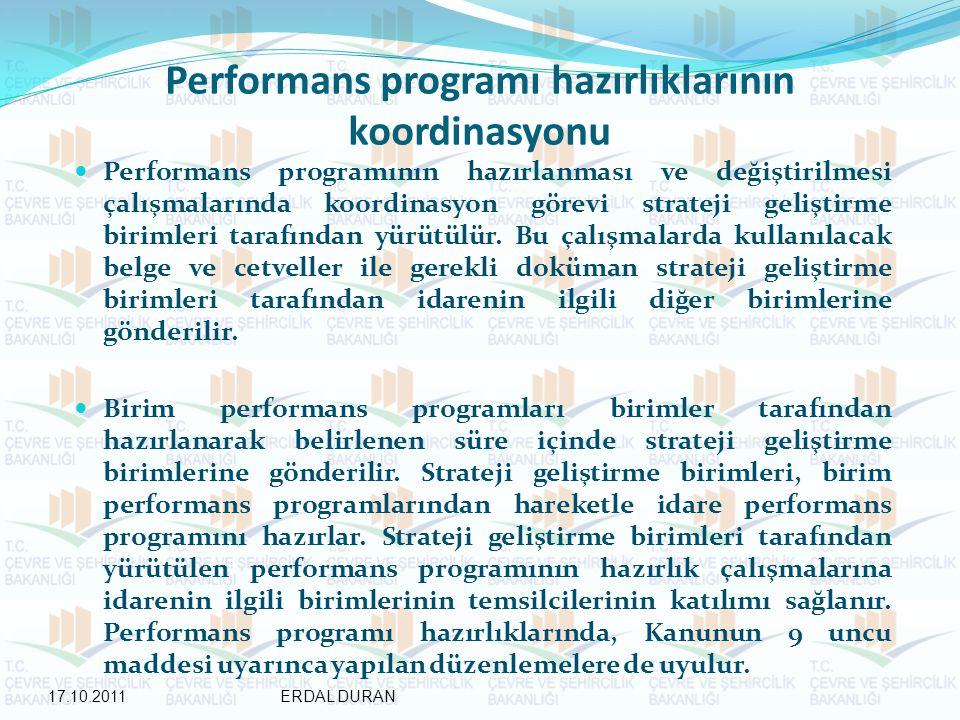 Performans programı hazırlıklarının koordinasyonu Performans programının hazırlanması ve değiştirilmesi çalışmalarında koordinasyon görevi strateji geliştirme birimleri tarafından yürütülür.