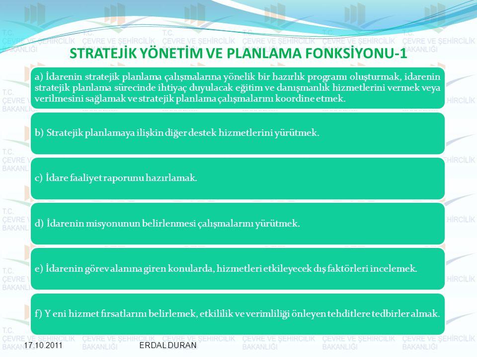 STRATEJİK YÖNETİM VE PLANLAMA FONKSİYONU-1 a) İdarenin stratejik planlama çalışmalarına yönelik bir hazırlık programı oluşturmak, idarenin stratejik planlama sürecinde ihtiyaç duyulacak eğitim ve danışmanlık hizmetlerini vermek veya verilmesini sağlamak ve stratejik planlama çalışmalarını koordine etmek.