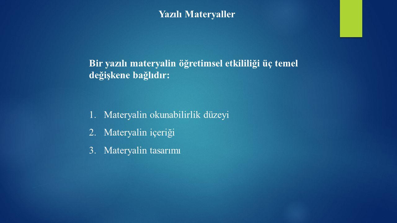 Yazılı Materyaller Bir yazılı materyalin öğretimsel etkililiği üç temel değişkene bağlıdır: 1.Materyalin okunabilirlik düzeyi 2.Materyalin içeriği 3.M