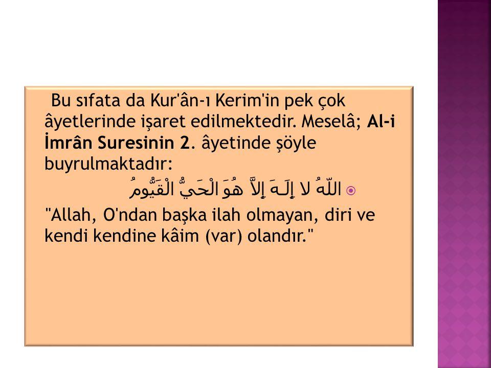 Bu sıfata da Kur'ân-ı Kerim'in pek çok âyetlerinde işaret edilmektedir. Meselâ; Al-i İmrân Suresinin 2. âyetinde şöyle buyrulmaktadır:  اللّهُ لا إِل