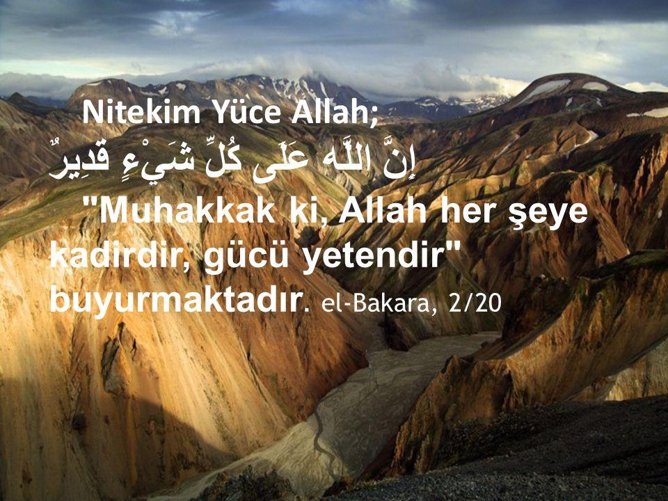 Nitekim Yüce Allah; إِنَّ اللَّه عَلَى كُلِّ شَيْءٍ قَدِيرٌ