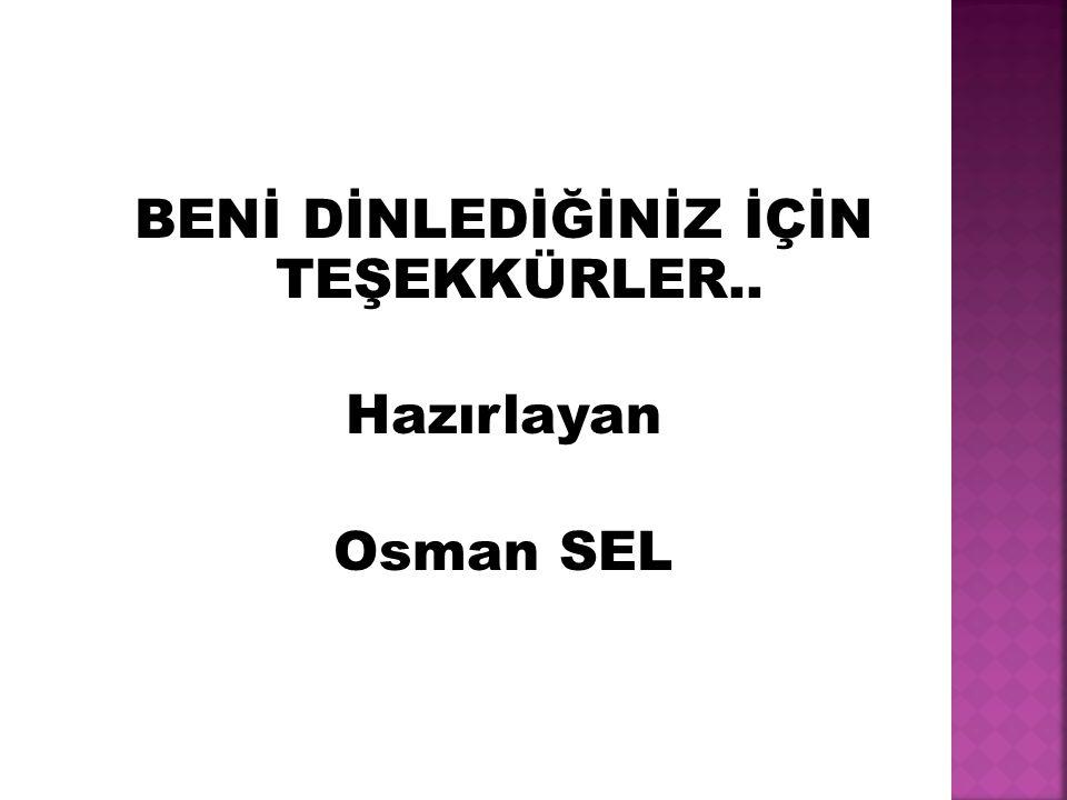 BENİ DİNLEDİĞİNİZ İÇİN TEŞEKKÜRLER.. Hazırlayan Osman SEL