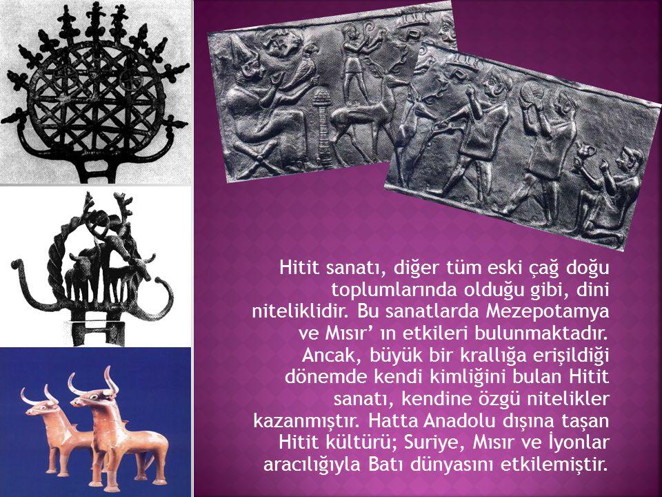 Hitit sanatı, diğer tüm eski çağ doğu toplumlarında olduğu gibi, dini niteliklidir. Bu sanatlarda Mezepotamya ve Mısır' ın etkileri bulunmaktadır. Anc
