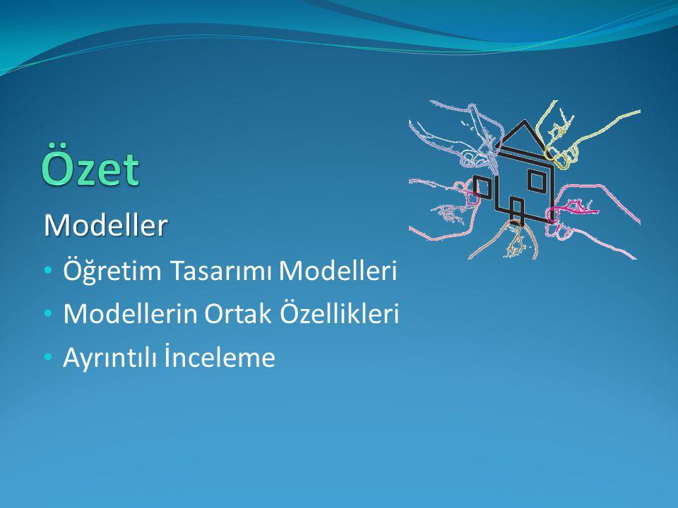 Modeller Öğretim Tasarımı Modelleri Modellerin Ortak Özellikleri Ayrıntılı İnceleme