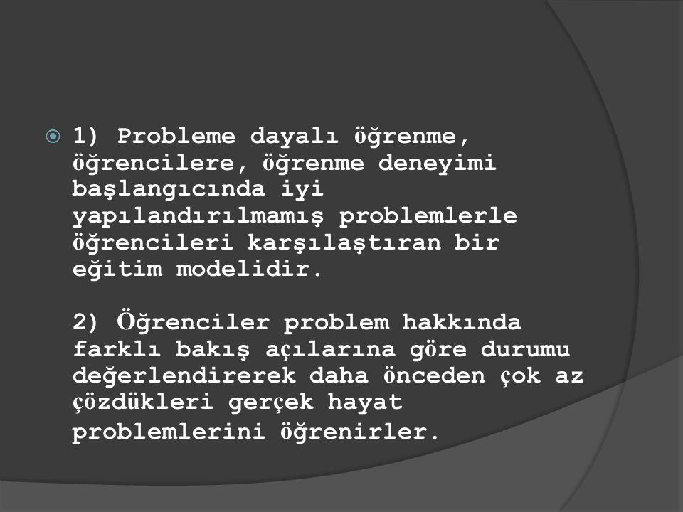  1) Probleme dayalı ö ğrenme, ö ğrencilere, ö ğrenme deneyimi başlangıcında iyi yapılandırılmamış problemlerle ö ğrencileri karşılaştıran bir eğitim