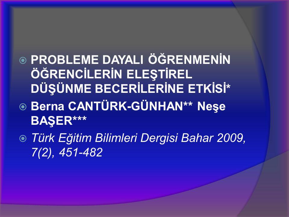  PROBLEME DAYALI ÖĞRENMENİN ÖĞRENCİLERİN ELEŞTİREL DÜŞÜNME BECERİLERİNE ETKİSİ*  Berna CANTÜRK-GÜNHAN** Neşe BAŞER***  Türk Eğitim Bilimleri Dergis