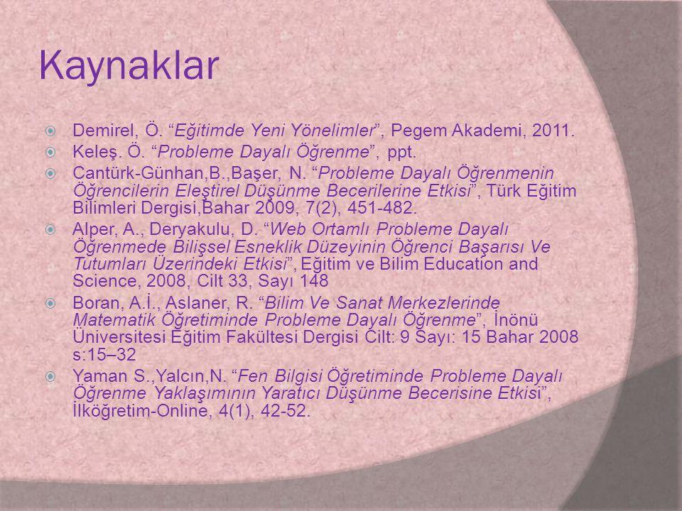 """Kaynaklar  Demirel, Ö. """"Eğitimde Yeni Yönelimler"""", Pegem Akademi, 2011.  Keleş. Ö. """"Probleme Dayalı Öğrenme"""", ppt.  Cantürk-Günhan,B.,Başer, N. """"Pr"""