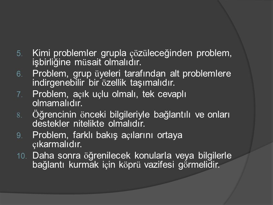 Kimi problemler grupla çö z ü leceğinden problem, işbirliğine m ü sait olmalıdır.  Problem, grup ü yeleri tarafından alt problemlere indirgenebil