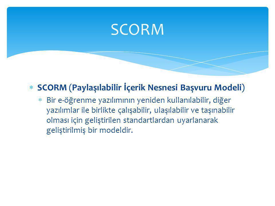  SCORM (Paylaşılabilir İçerik Nesnesi Başvuru Modeli)  Bir e-öğrenme yazılımının yeniden kullanılabilir, diğer yazılımlar ile birlikte çalışabilir, ulaşılabilir ve taşınabilir olması için geliştirilen standartlardan uyarlanarak geliştirilmiş bir modeldir.
