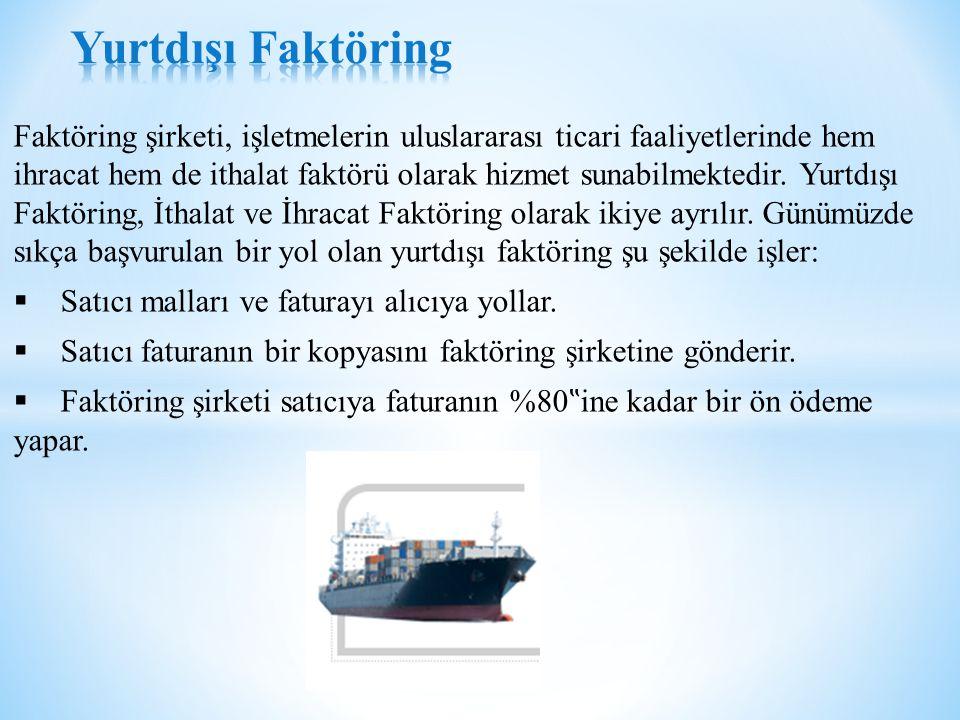 Faktöring şirketi, işletmelerin uluslararası ticari faaliyetlerinde hem ihracat hem de ithalat faktörü olarak hizmet sunabilmektedir.