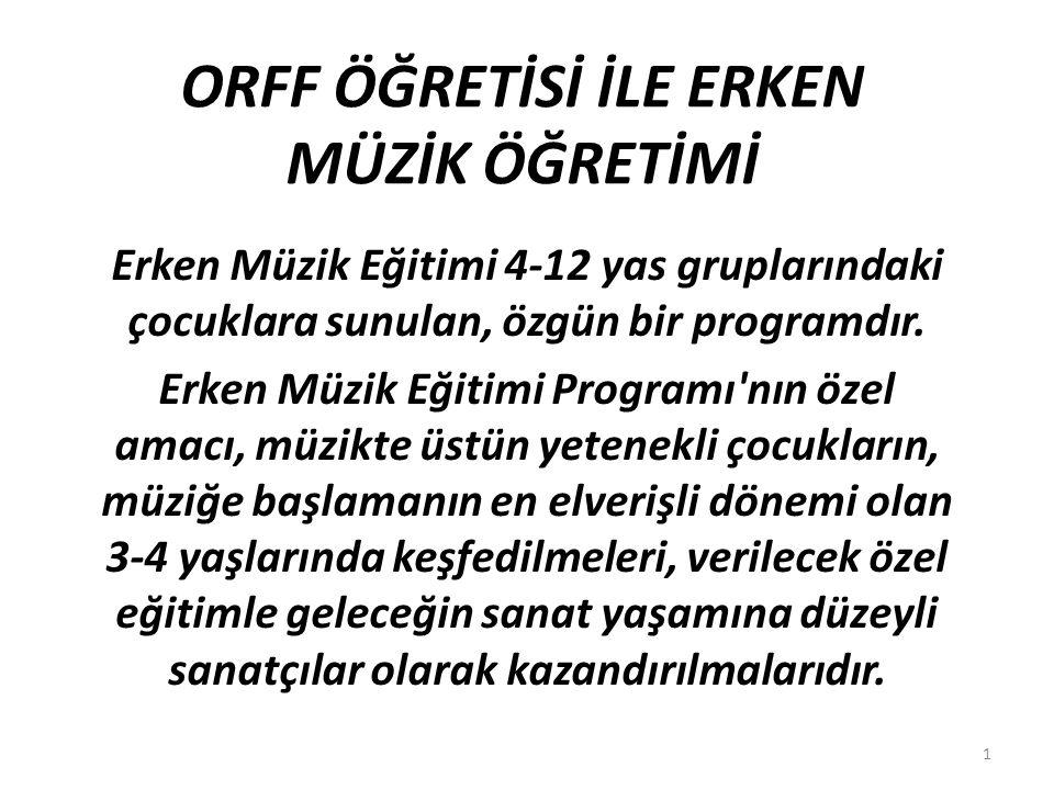 ORFF ÖĞRETİSİ İLE ERKEN MÜZİK ÖĞRETİMİ Erken Müzik Eğitimi 4-12 yas gruplarındaki çocuklara sunulan, özgün bir programdır. Erken Müzik Eğitimi Program