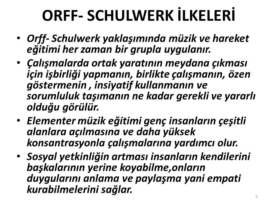 ORFF- SCHULWERK İLKELERİ Orff- Schulwerk yaklaşımında müzik ve hareket eğitimi her zaman bir grupla uygulanır. Çalışmalarda ortak yaratının meydana çı