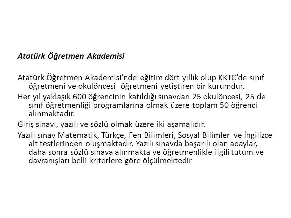 Atatürk Öğretmen Akademisi Atatürk Öğretmen Akademisi'nde eğitim dört yıllık olup KKTC'de sınıf öğretmeni ve okulöncesi öğretmeni yetiştiren bir kurum