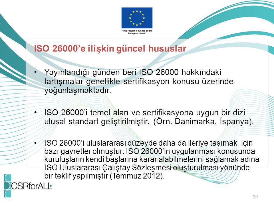 ISO 26000'e ilişkin güncel hususlar Yayınlandığı günden beri ISO 26000 hakkındaki tartışmalar genellikle sertifikasyon konusu üzerinde yoğunlaşmaktadı