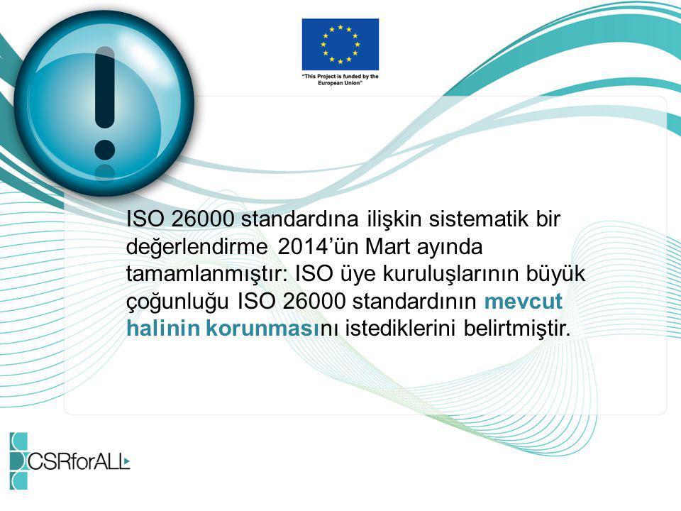 ISO 26000 standardına ilişkin sistematik bir değerlendirme 2014'ün Mart ayında tamamlanmıştır: ISO üye kuruluşlarının büyük çoğunluğu ISO 26000 standa