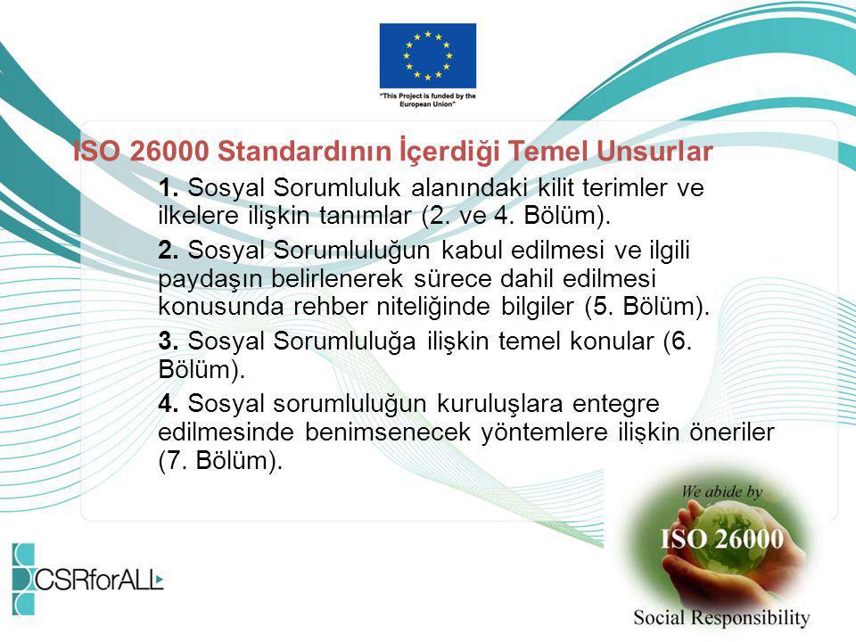 ISO 26000 Standardının İçerdiği Temel Unsurlar 1. Sosyal Sorumluluk alanındaki kilit terimler ve ilkelere ilişkin tanımlar (2. ve 4. Bölüm). 2. Sosyal