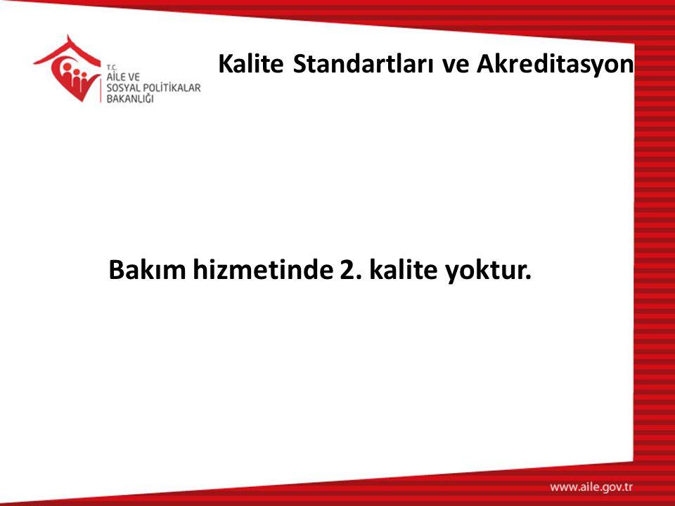 Kalite Standartları ve Akreditasyon Bakım hizmetinde 2. kalite yoktur.