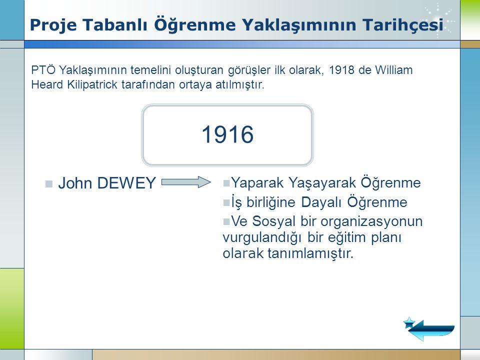 1916 John DEWEY Yaparak Yaşayarak Öğrenme İş birliğine Dayalı Öğrenme Ve Sosyal bir organizasyonun vurgulandığı bir eğitim planı olarak tanımlamıştır.