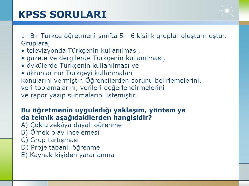 KPSS SORULARI 1- Bir Türkçe öğretmeni sınıfta 5 - 6 kişilik gruplar oluşturmuştur. Gruplara, televizyonda Türkçenin kullanılması, gazete ve dergilerde
