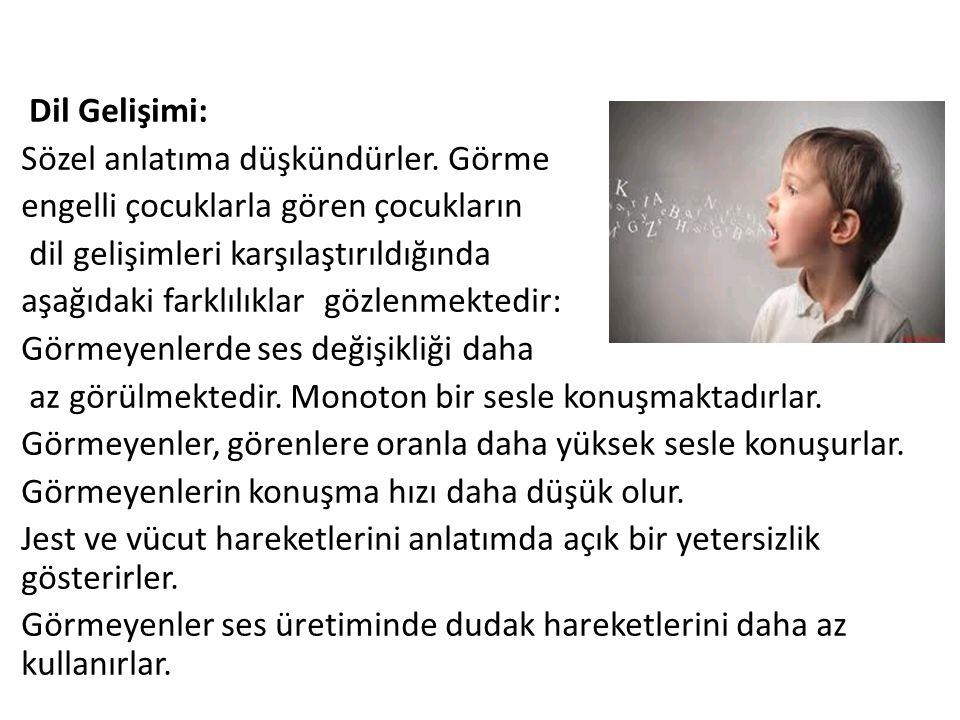 Dil Gelişimi: Sözel anlatıma düşkündürler. Görme engelli çocuklarla gören çocukların dil gelişimleri karşılaştırıldığında aşağıdaki farklılıklar gözle