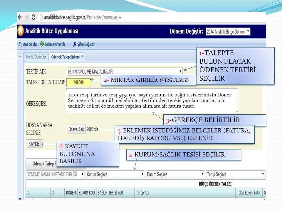 1-TALEPTE BULUNULACAK ÖDENEK TERTİBİ SEÇİLİR 2- MİKTAR GİRİLİR (VİRGÜLSÜZ) 22.01.2014 tarih ve 2014.5451.1310 sayılı yazınız ile bağlı tesislerimizin