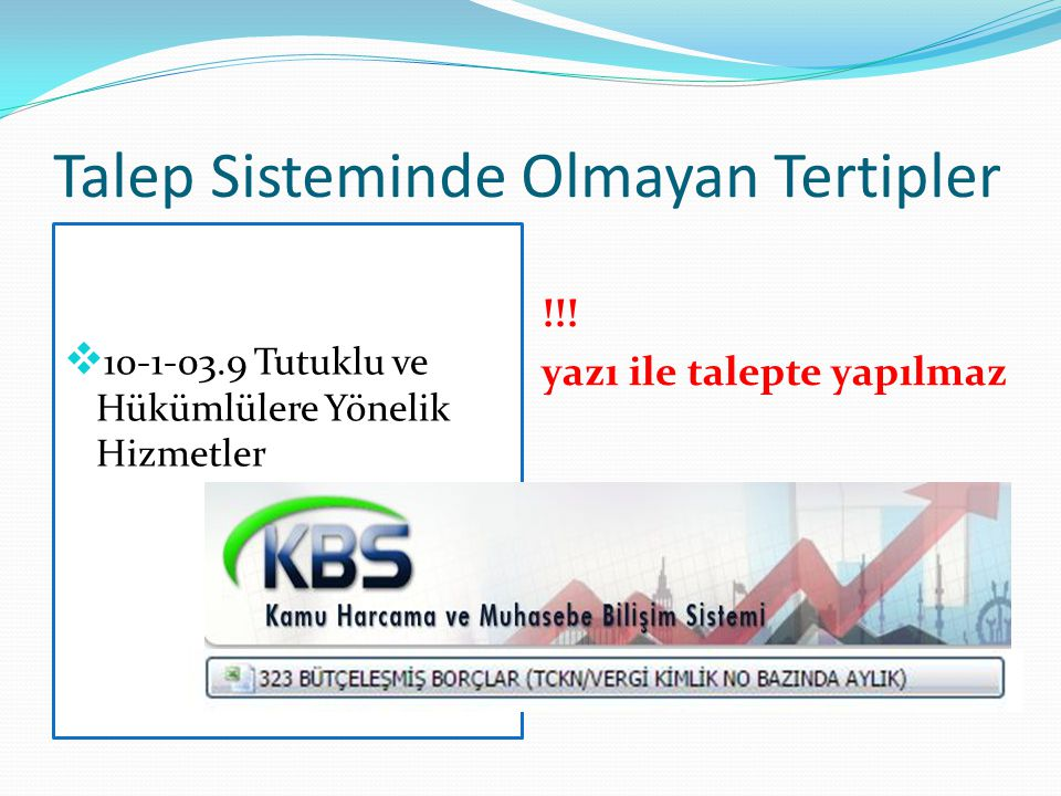 Talep Sisteminde Olmayan Tertipler  10-1-03.9 Tutuklu ve Hükümlülere Yönelik Hizmetler !!! yazı ile talepte yapılmaz