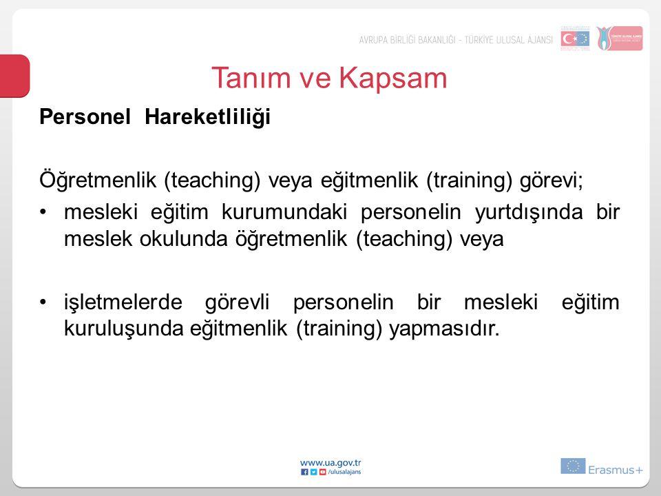 Tanım ve Kapsam Personel Hareketliliği Öğretmenlik (teaching) veya eğitmenlik (training) görevi; mesleki eğitim kurumundaki personelin yurtdışında bir