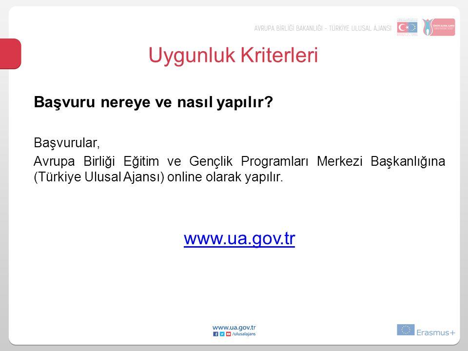 Uygunluk Kriterleri Başvuru nereye ve nasıl yapılır? Başvurular, Avrupa Birliği Eğitim ve Gençlik Programları Merkezi Başkanlığına (Türkiye Ulusal Aja